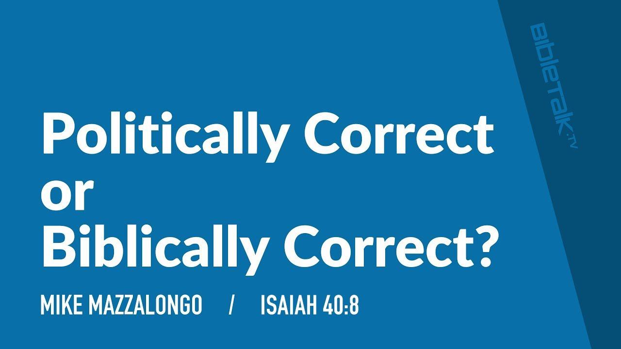 Politically Correct or Biblically Correct?