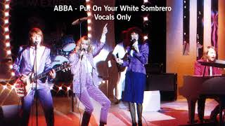 ABBA - Put On Your White Sombrero - Vocals Only