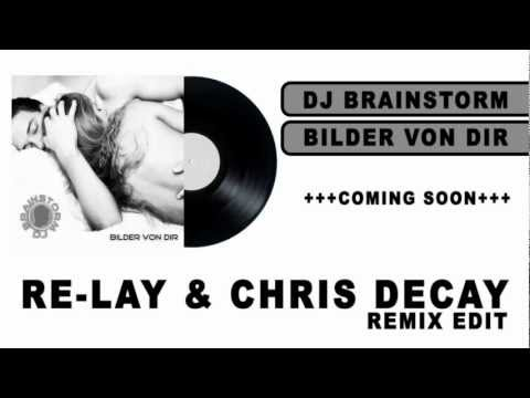 DJ Brainstorm - Bilder von Dir  (Re-lay & Chris Decay Remix)cut.flv
