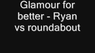 Glamour for better - Ryan vs roundabout