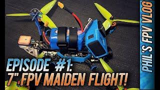 """Phil's FPV Vlog - Ep. 1 - 7"""" FPV Maiden Flight!"""