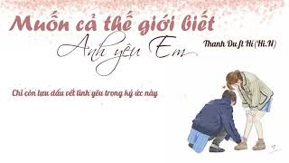 [Lời Việt mới] Muốn cả thế giới biết anh yêu em - Thanh Du ft Hí(Hi.N) || 讓全世界知道我愛你 - 六哲 ft 賀敬軒