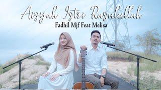 Download lagu Aisyah Istri Rasulullah By Fadhil Mjf Feat Melisa Mp3