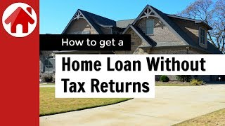 How to get a Mortgage without Tax Returns