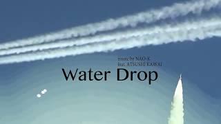 NAO-K『WaterDropfeat.ATSUSHIKAWAI』