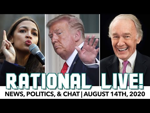 Rational Live! | Politics & Chat | August 14th, 2020