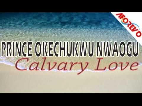 Prince Okechukwu Nwaogu - Calvary Love - Nigerian Audio Gospel Music
