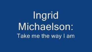 Ingrid Michaelson - Take me the way I am
