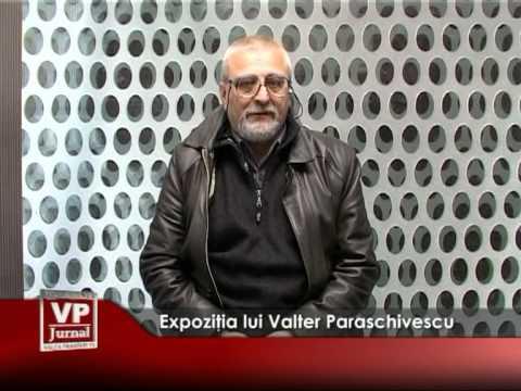Expoziţia lui Valter Paraschivescu
