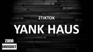 2TikTok   Yank Haus (Lirik)