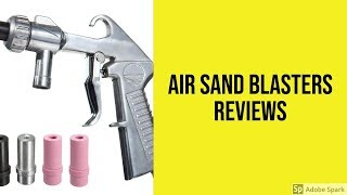 Air Sand Blasters Reviews - Best Air Sand Blasters 2019