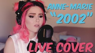 Anne-Marie - 2002 (Live Cover)