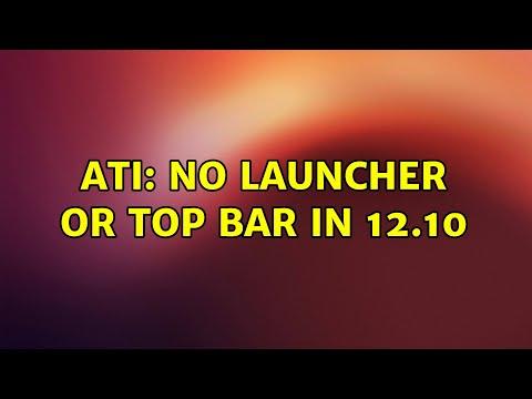 ATI: No launcher or top bar in 12.10