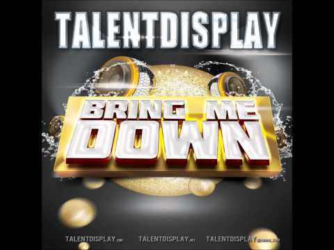 TalentDisplay - Bring Me Down