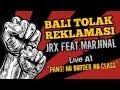 Bali Tolak Reklamasi JRX feat Marjinal PANG No Border No Class