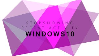 How to Stop Showing Recent Activity on Quick Access in Windows 10
