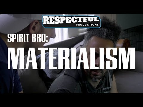 Spirit Bro: Materialism