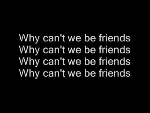 why can't we be friends now ' That last one is interesting because my most of my friends have not remained friends with their exes now, i no longer talk to my ex-girlfriends, but this is because i end up making them so angry after we break up, they can't stand to be around me.