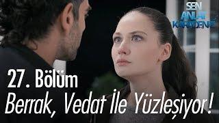 Berrak, Vedat ile yüzleşiyor - Sen Anlat Karadeniz 27. Bölüm