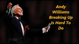 Andy Williams........Breaking Up Is Hard To Do.