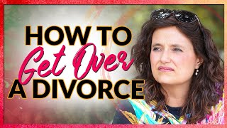 How to Get Over a Divorce: What I did to Move On After 16 years of Marriage