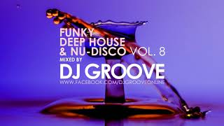 Funky Deep House & Nu Disco Vol. #8 Mixed By DJ Groove