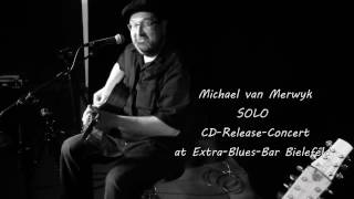 The Well / Michael van Merwyk  SOLO / CD-Release-Concert at Extra-Blues-Bar Bielefeld  2017-04-13