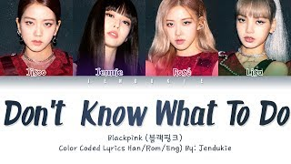BLACKPINK - Don't Know What To Do (Color Coded Lyrics Eng/Rom/Han/가사)  Jendukie
