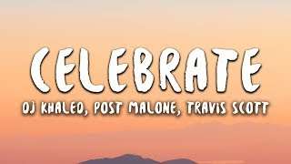 DJ Khaled   Celebrate (Lyrics) Ft. Post Malone, Travis Scott