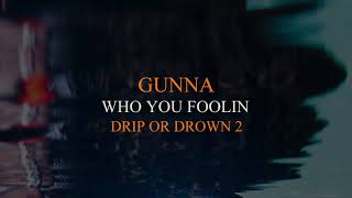 Gunna - Who You Foolin [Official Audio]