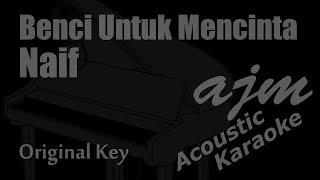 Naif   Benci Untuk Mencinta (Original Key) Acoustic Karaoke Ayjeeme Karaoke