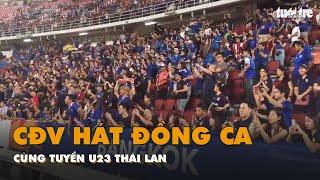 Lọt vào tứ kết, hàng ngàn CĐV hát đồng ca cùng tuyển U23 Thái Lan