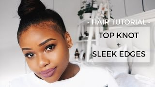 Top Knot and Sleek Edges Tutorial | South African Beauty Blogger
