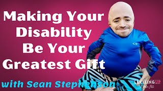 034: Making Your Disability Be Your Greatest Gift with Sean Stephenson