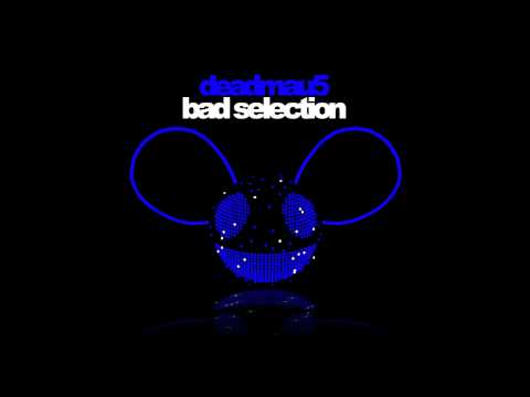 deadmau5 - Bad Selection