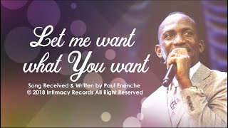 LET ME WANT WHAT YOU WANT   Dr Paul Enenche