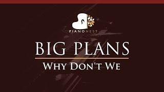 Why Don't We   BIG PLANS   HIGHER Key (Piano Karaoke  Sing Along)