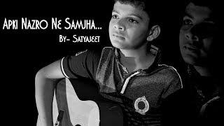 Apki Nazro Ne Samjha | Cover | Satyajeet