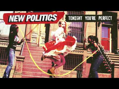 Tonight You're Perfect performed by New Politics