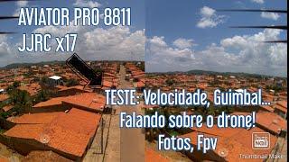 JJRC x17, AVIATOR 8811 PRO, teste de velocidade, guimbal, FPV, fotos, (primeiras impressões).