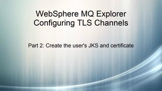WMQ Explorer TLS 2 of 4: Create the user's JKS and certificate
