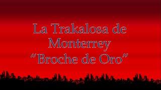 La Trakalosa de Monterrey- Broche de Oro (Letra) (+Link de Descarga)