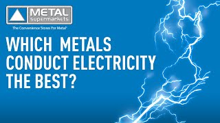 Which Metals Conduct Electricity The Best? | Metal Supermarkets