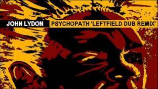 John Lydon - Psychopath (Leftfield Dub Remix)