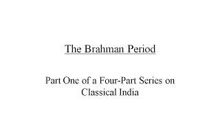 Classical India Part 1 The Brahman Period