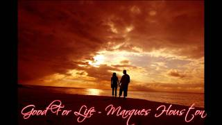 Good For Life - Marques Houston w/ DL