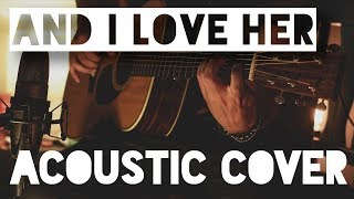 And I Love Her - The Beatles - Acoustic Cover