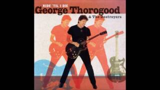 George Thorogood & the Destroyers - That's It, I Quit