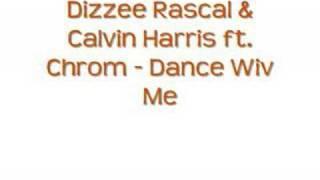 Dizzee Rascal & Calvin Harris ft. Chrome - Dance Wiv Me
