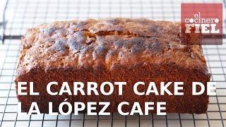 EL CARROT CAKE DE LA LÓPEZ CAFÉ